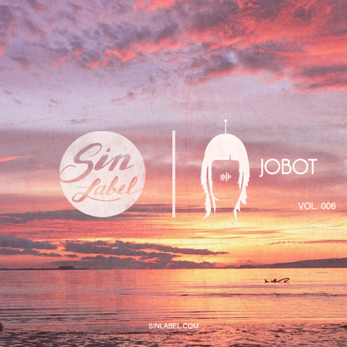 Sin Label Sessions Vol. 006 | JOBOT