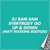 Download Dj Bam Bam - Everybody Go Up & Down (Matt Watkins Bootleg) FREE DOWNLOAD Mp3