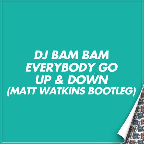 Dj Bam Bam - Everybody Go Up & Down (Matt Watkins Bootleg) FREE DOWNLOAD