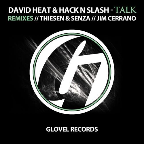 David Heat & Hack N Slash - Talk (Thiesen & Senza Remix) [Glovel Records] Preview