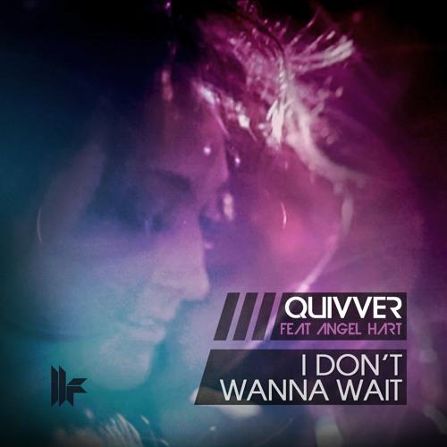 Quivver Feat Angel Hart - 'I Don't Wanna Wait (Original Dub Mix)'