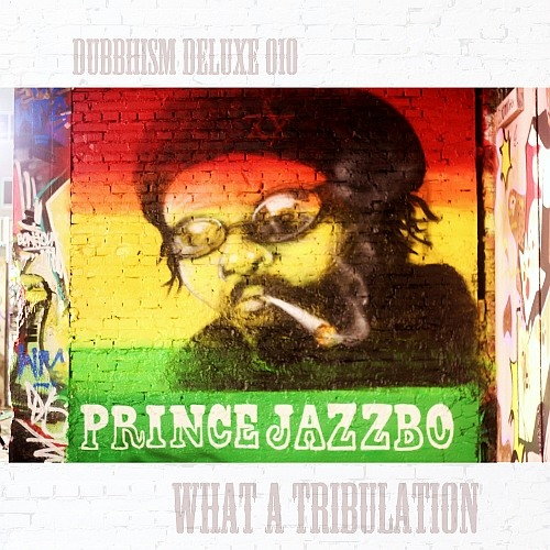 Prince Jazzbo ~ What a Tribulation (Dubbhism Deluxe)