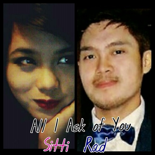 ALL I ASK OF YOU- Collab Cover By: Sitti Adelene and Rad