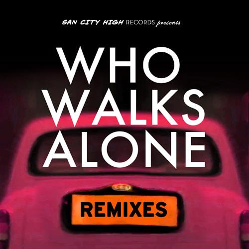 Kissy Sell Out - Who Walks Alone (Toyboy & Robin Mix)