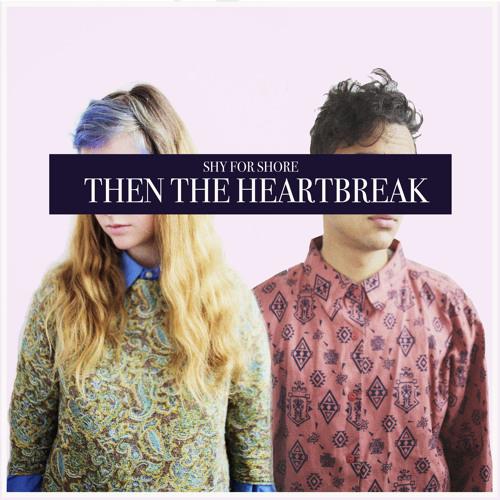 Shy For Shore - Then the Heartbreak