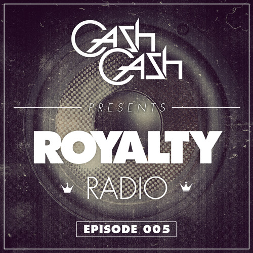 Cash Cash - Royalty Radio 005