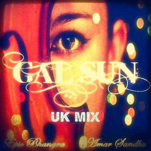 Epic Bhangra Ft Amar Sandhu - Gal Sun (UK Mix)