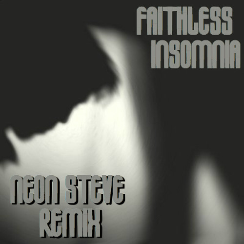 Faithless - Insomnia (Neon Steve Remix) FREE DOWNLOAD