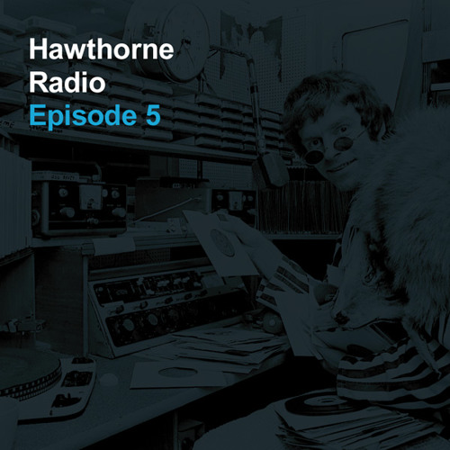 Hawthorne Radio Episode 5