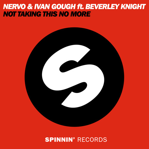 NERVO & Ivan Gough Ft. Beverley Knight - Not Taking This No More