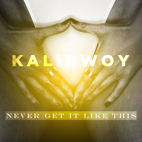 Kalibwoy - Never Get It Like This