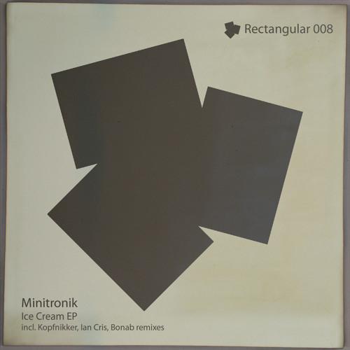 Minitronik - Ice Cream EP [Rectangular Label] Out Now!!!