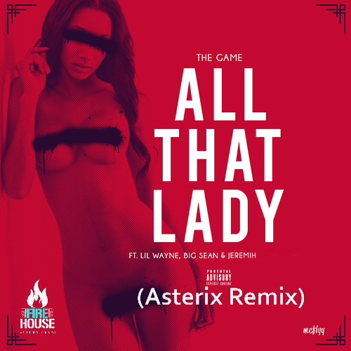 The Game ft Lil Wayne, Big Sean & Jeremih - All That Lady (Asterix Remix)
