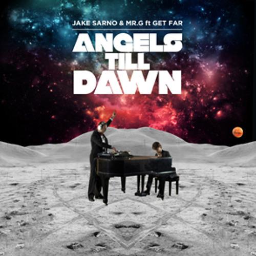 Jake Sarno & Mr G - Angels Till Dawn(Get Far & LennyMendy Rmx)