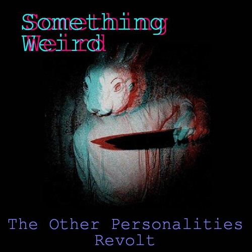Something Weird - The Other Personalities Revolt
