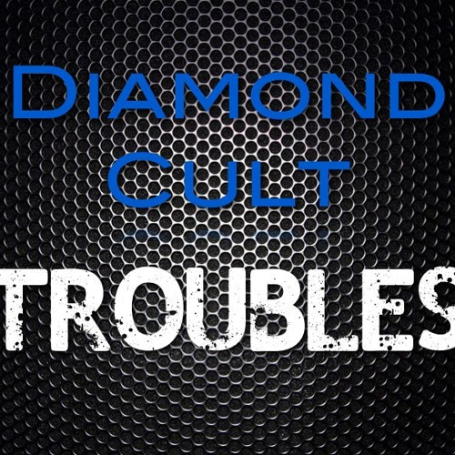 Diamond Cult - Troubles (Original Mix)