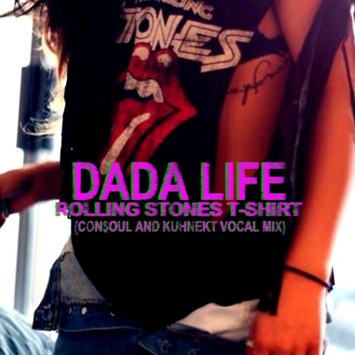 Dada Life - Rolling Stones TShirt (Con$oul & Kuhnekt Vocal Mix) FREE DL!