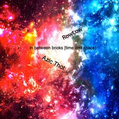 RowLow & Azic Thot - In Between Bricks (Time N Space)