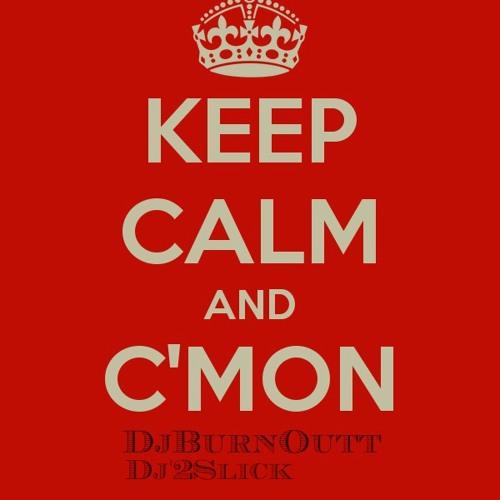 C'mon DjBurnOutt X Dj'2Slick