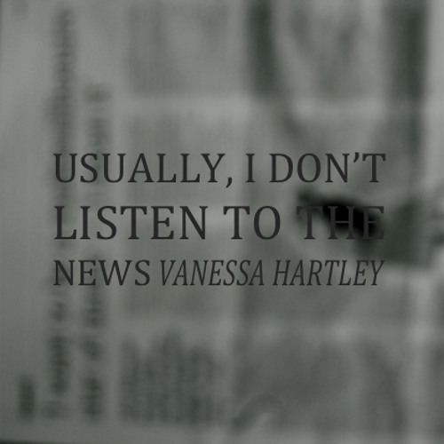 Usually, I Don't Listen To The News