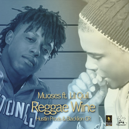 Lil Quil ft. Muoses - Reggae Wine (Hustlin Prods & Blacklion CR)