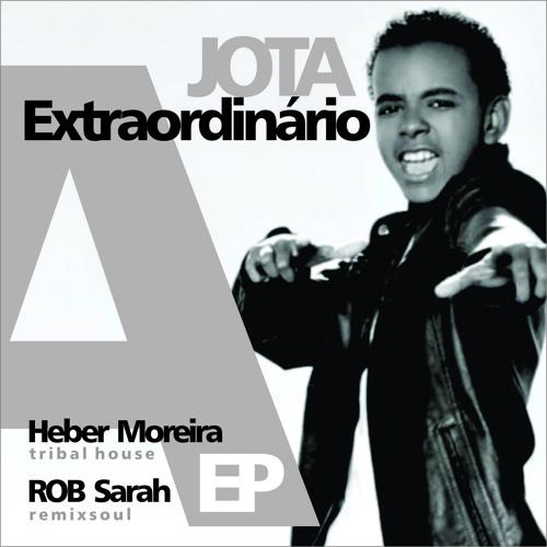 JOTA A - Extraordinário (ROB Sarah Remixsoul)