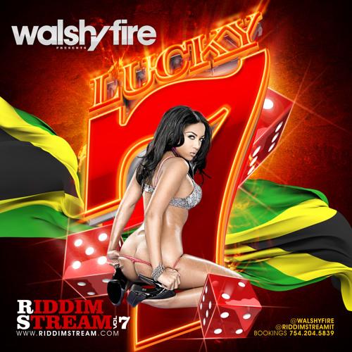 Walshy Fire Presents Riddim Stream Vol 7 (Lucky 7) Dancehall Mixtape / Mix CD @riddimstreamit