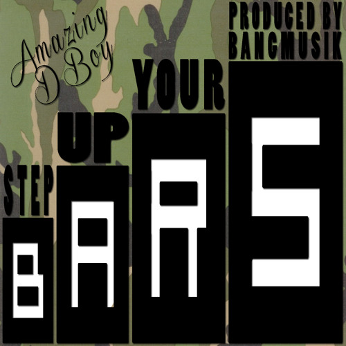 Step Up Your Bars - Amazing D-Boy (prod. by @BangMusikTV)