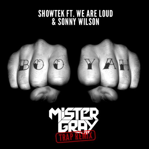 Showtek feat. We Are Loud & Sonny Wilson - Booyah (Mister Gray Trap Remix) [FREE DOWNLOAD]