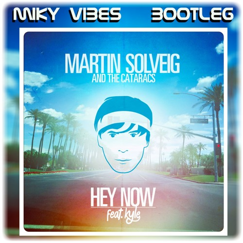 Martin Solveig & The Cataracs ft. Kyle - Hey Now (Miky Vibes Extended Bootleg)