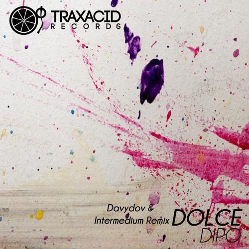 Dolce (Davydov & Intermedium Remix) DIPO (TRAX323) Traxacid