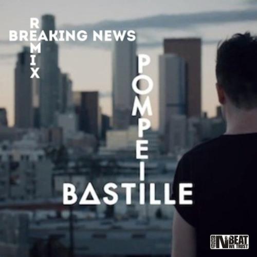 Bastille - Pompeii (Breaking News Remix) [Free Download]