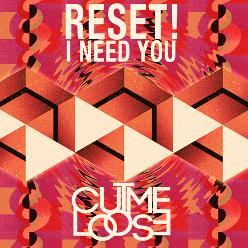 Reset! - I Need You (CutMeLoose Remix)
