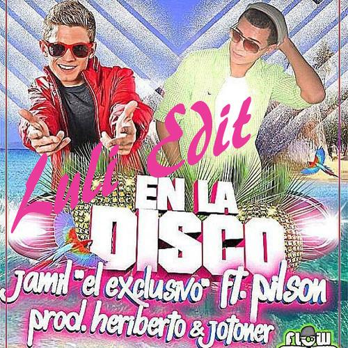 Jamil El Exclusivo Feat Pilson - En La Disco( Luli Edit 2013 )