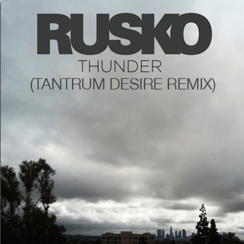 Rusko - Thunder - Ft. Bonnie McKee (Tantrum Desire Remix)