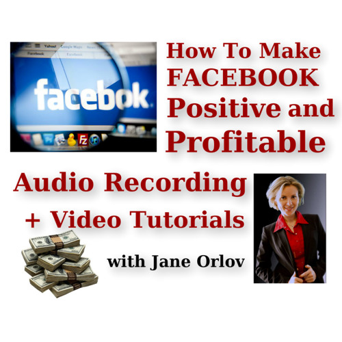 How To Make Your Facebook Positive And Profitable With Jane Orlov 09-09-13