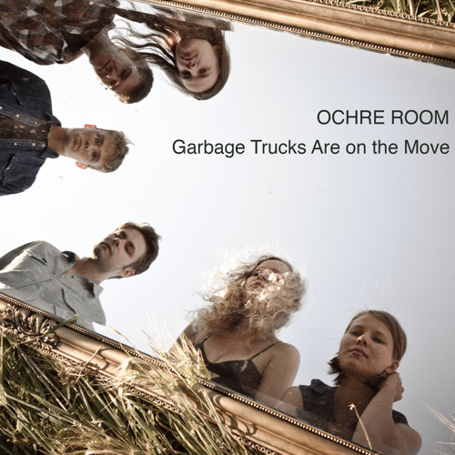 Ochre Room - Garbage Trucks Are On The Move