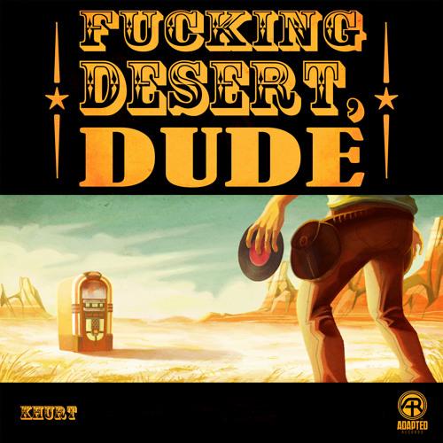 Khurt - Fucking Desert, Dude [ Adapted records ]
