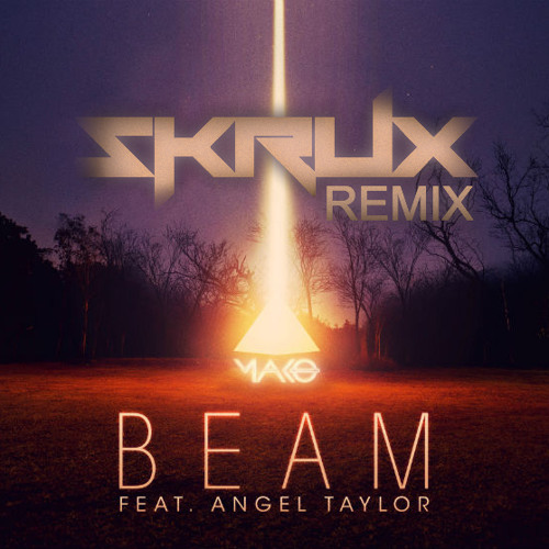 Beam by Mako ft. Angel Taylor (Skrux Remix)