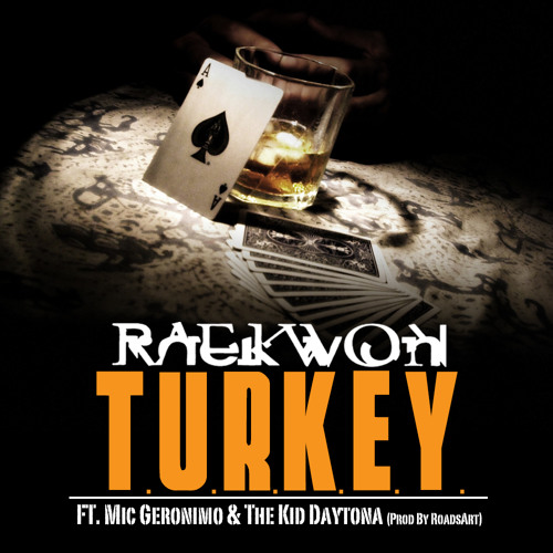 Raekwon- T.U.R.K.E.Y. Ft Mic Geronimo & The Kid Daytona(Prod By RoadsArt)