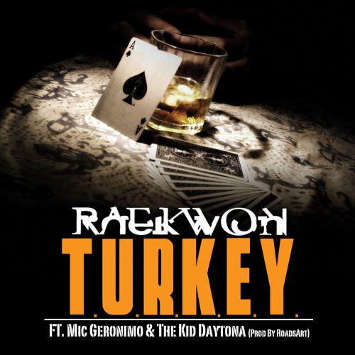 Raekwon- T.U.R.K.E.Y. Ft Mic Geronimo & The Kid Daytona(Prod By RoadsArt)