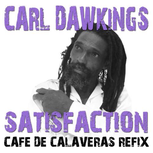 Carl Dawkins - Satisfaction (Cafe de Calaveras refix)