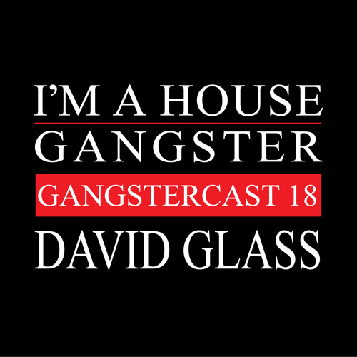 DAVID GLASS | GANGSTERCAST 18