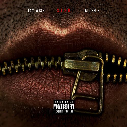 S.T.F.U. - Jay Wise x Allen E
