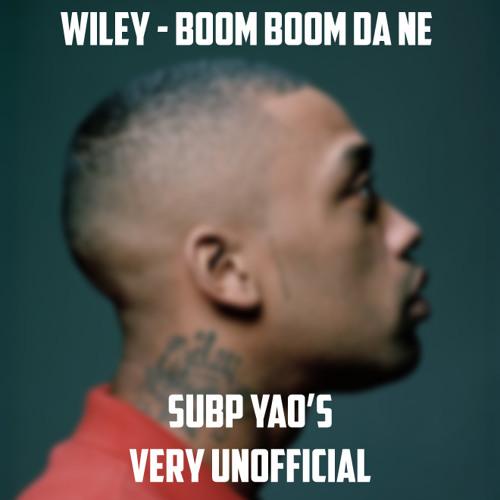 Wiley - Boom Boom Da Ne (Subp Yao Remix)