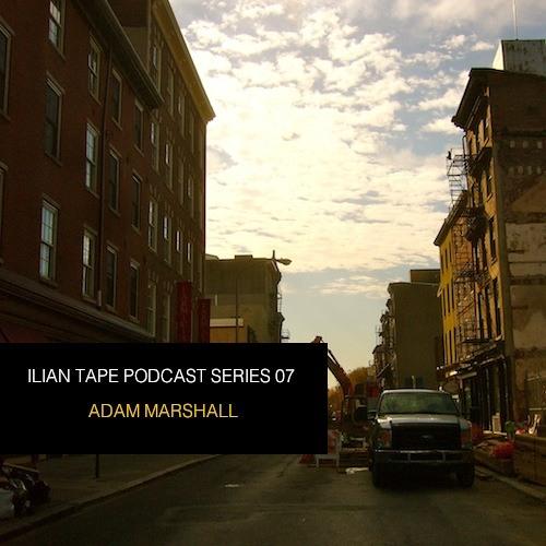 ILIAN TAPE PODCAST SERIES 07 - ADAM MARSHALL