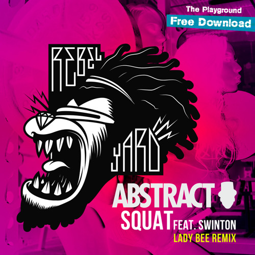 Abstract - Squat Ft. Swinton (Lady Bee Remix)