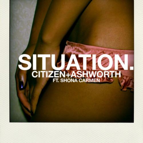 Citizen + Ashworth - Situation Ft. Shona Carmen (Snippet)