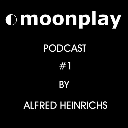 Moonplay Podcast 001 - Alfred Heinrichs - FREE DOWNLOAD !!!