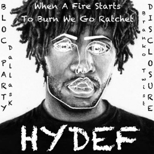 When A Fire Starts To Burn We Go Ratchet - HYDEF